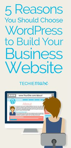 5 Reasons You Should Use WordPress to Build Your Business Website | Techie Muse