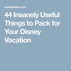 44 Insanely Useful Things to Pack for Your Disney Vacation