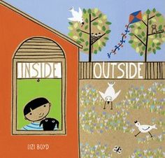 INSIDE OUTSIDE by Lizi Boyd. Deceptively simple, this wordless picture book with die cuts will have you and your kids poring over the pages looking for things that are inside, then outside, then inside again!