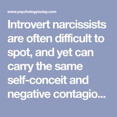 Introvert narcissists are often difficult to spot, and yet can carry the same self-conceit and negative contagion as their extroverted counterpart. Look for these key signs...
