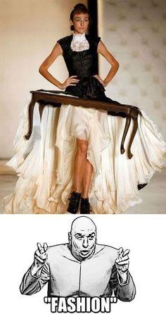 A different way to dress a table. By Samuel Cirnansck Fashion Fail, Funny Fashion, Weird Fashion, Fashion Wear, High Fashion, Fashion Outfits, Fashion Trends, Fashion Humor, Bad Fashion