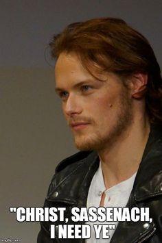 """Christ, Sassenach, I need ye!"" - Outlander (Sam Heughan, actor to portray Jamie Fraser in Starz, Outlander)"