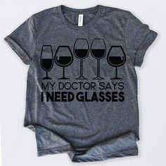 Wine Lovers My Doctor Says I Need Glasses Wine Gifts Tshirt Funny Sarcastic Humor Comical Tee - Wine Shirts - Ideas of Wine Shirts - T Shirts With Sayings, Mom Shirts, Funny Shirts, T Shirts For Women, T Shirt Citations, T-shirt Humour, Sarcastic Humor, Wine Gifts, Personalized T Shirts