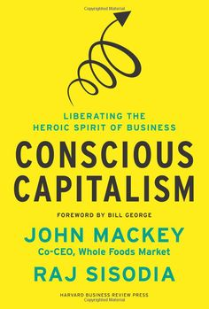 "Conscious Capitalism: Liberating the Heroic Spirit of Business by John Mackey, Rajendra Sisodia, and Bill George: ""We believe that business is good because it creates value, it is ethical because it is based on voluntary exchange, it is noble because it can elevate our existence, and it is heroic because it lifts people out of poverty and creates prosperity... It is one of the most compelling ideas we humans have ever had. But we can aspire to something even greater.""#Books #Conscious_Capitalism"