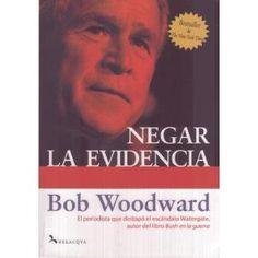 Negar la evidencia. Autor: Bob Woodward. Año: 2008 http://www.amazon.com/Negar-evidencia-Spanish-Woodward/dp/9580498571/ref=sr_1_2?s=books&ie=UTF8&qid=1330192418&sr=1-2