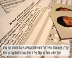 Why You Should Have A Passport Even If You're Not Planning A Trip: Step by Step Instructions Plus a Few Tips on How to Get One