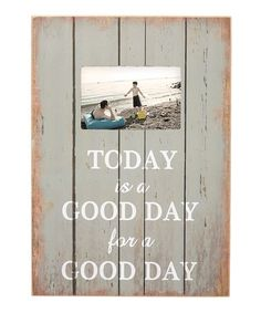 Another great find on #zulily! White 'Today Is A Good Day For A Good Day' Frame #zulilyfinds
