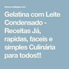 Gelatina com Leite Condensado - Receitas Já, rapidas, faceis e simples Culinária para todos!!!