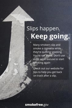 #QuittingSmoking is a process. It may take time. During that time, you might get frustrated. There's a chance you might slip at some point and smoke a cigarette. Slips happen to a lot of people who quit smoking. If you slip, try these ways to get back on track: Nicotine Patch, Quit Smoking Tips, Youre Not Alone, Back On Track, Get Back, How To Get, How To Plan, Keep Going, Health Fitness