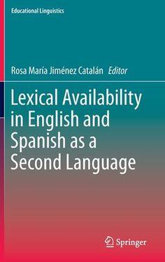 Lexical availability in English and Spanish as a second language / Rosa Maria Jimenez Catalan Publicación Dordrecht : Springer, cop. 2014