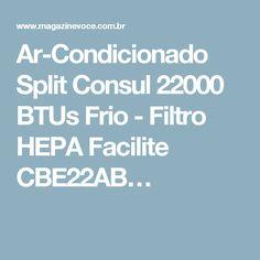 Ar-Condicionado Split Consul 22000 BTUs Frio - Filtro HEPA Facilite CBE22AB…