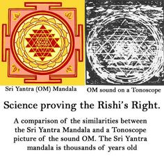 """""""Science proving Rishi's Right. A comparison of the similarities between the Sri Yantra Mandala and a Tonoscope picture of the sound OM. The Sri Yantra mandala is thousands of years old. Om Sound, Shri Yantra, Sound Healing, Crop Circles, Science, Sanskrit, Tantra, Sacred Geometry, Geometry Art"""