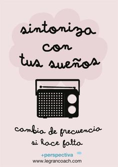 Sintoniza con tus sueños Mr Wonderful, True Quotes, Words Quotes, Best Quotes, Wise Words, Funny Quotes, Sayings, Positive Thoughts, Happy Thoughts