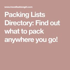Packing Lists Directory: Find out what to pack anywhere you go!