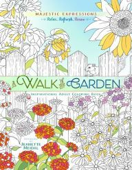 The Paperback Of A Walk In Garden Inspirational Adult Coloring Book By Majestic Expressions Jeanette Meidal