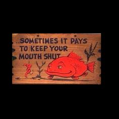 Sometimes it pays to keep your mouth shut