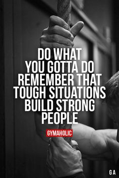 Do what you gotta do Remember than tough situations build strong people. More motivation: https://www.gymaholic.co #fitness #motivation #gymaholic