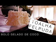 Toalha Felpuda, Bolo Gelado de Coco - Confissões de uma Doceira Amadora - YouTube