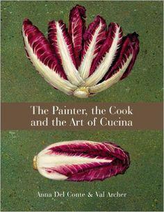 The Painter, The Cook & The Art of Cucina: Amazon.co.uk: Anna Del Conte, Val Archer: 9781840914955: Books