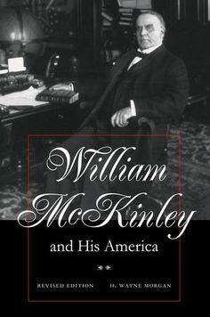 """Read """"William McKinley and His America Second Edition"""" by H. Wayne Morgan available from Rakuten Kobo. When George W. Bush won the White House, he was the first incumbent Republican governor elected president since William . Used Books, Books To Read, My Books, Society Problems, William Mckinley, The Spanish American War, Kent State University, American Presidents, Book Recommendations"""