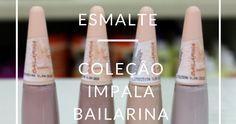 Conheça as cores da Coleção Impala Bailarina, a nova coleção de esmaltes da Impala.