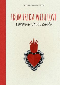 From Frida with love Lettere di Frida Kahlo A cura di Diego Sileo