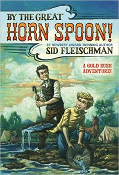 By the Great Horn Spoon!: Sid Fleischman: 9780316286121: Amazon.com: Books