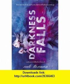 Darkness Falls (Immortal Beloved) (9780316035934) Cate Tiernan , ISBN-10: 0316035939  , ISBN-13: 978-0316035934 ,  , tutorials , pdf , ebook , torrent , downloads , rapidshare , filesonic , hotfile , megaupload , fileserve