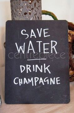 Chalkboard Sign - Save Water Drink Champagne