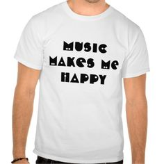 Music Makes Me Happy - Available in Men's and Women's T-Shirts, Tank Tops, Track Tops & more  #apparel #tees #music #shirts #jackets