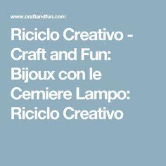 Riciclo Creativo - Craft and Fun: Bijoux con le Cerniere Lampo: Riciclo Creativo
