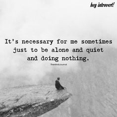 It's Necessary For Me Sometiimes Just To Be Alone - https://themindsjournal.com/necessary-sometiimes-just-alone/