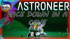 FACE DOWN IN A CAVE | Broke All To Hell Update | Astroneer 0.9.0 #11