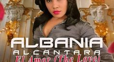 Link De Descarga New single *El Amor* (The Love) Albania Alcantara #Bachatera