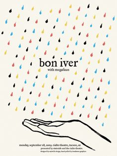 Bon Iver gig poster.    I studied graphic design because I wanted to make CD booklets & social issues posters. BB