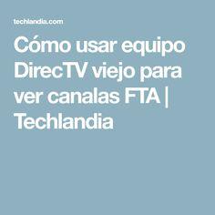 Cómo usar equipo DirecTV viejo para ver canalas FTA | Techlandia