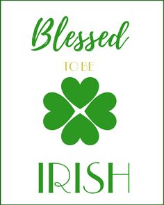 "Free St Patricks Day Printables including this ""Blessed To Be Irish"" 8x10 printable wall art. #stpatricksday #irish"