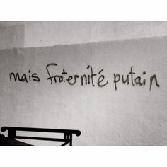 Mais fraternité putain !  #rue #quotes #street #graf