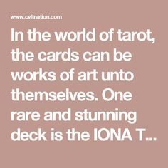 In the world of tarot, the cards can be works of art unto themselves. One rare and stunning deck is the IONA Tarot, designed and printed by artist Giona Fiochi, who produced only 12 complete decks using intaglio printing in 1999. Although their history is fairly recent, the quality of the artwork is stunning, and their beauty and rarity makes these sets highly coveted. The images on the cards are delicate and intricate in their design, but there is a power that emanates from these images, as…