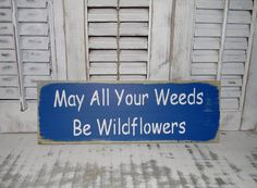 Garden Sign May All Your Weeds Be Wildflowers Gardening Signs Porch Decor