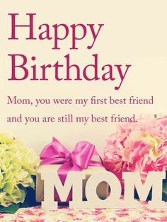 Send Free You are my Best Friend - Happy Birthday Card for Mom to Loved Ones on Birthday & Greeting Cards by Davia. It's free, and you also can use your own customized birthday calendar and birthday reminders.