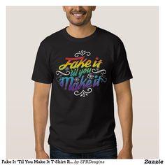 Fake It 'Til You Make It T-Shirt Rainbow