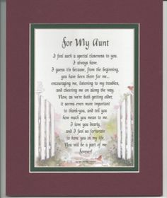 A Gift For An Aunt. Double-matted in Burgundy over Dark Green And Enhanced With Watercolor Graphics. Poems For Aunts, Uncles, Cousins, Nieces & Nephews http://www.amazon.com/dp/B000JQ399E/ref=cm_sw_r_pi_dp_sw8vub15EWDFY