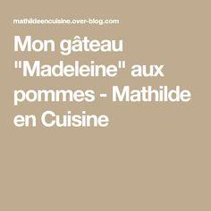 """Mon gâteau """"Madeleine"""" aux pommes - Mathilde en Cuisine"""