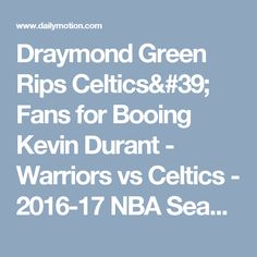 Draymond Green Rips Celtics' Fans for Booing Kevin Durant - Warriors vs Celtics - 2016-17 NBA Season - Video Dailymotion