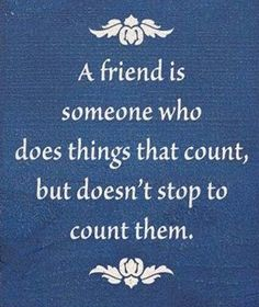 Doesn't Stop To Count – Friendship Quote