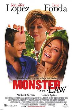 Monster In-Law: I love this movie so much! It is one of my favorite J.Lo movies =]