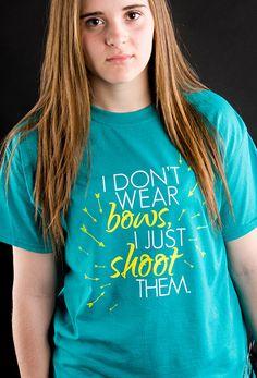 I Don't Wear Bows I Shoot Them Archery Shirt