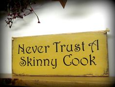 Funny Wooden Sign / Never Trust A Skinny Cook. Humorous Kitchen Decor/ Kitchen Cooking Sign/ Gift for Cooks. via Etsy. this is funny, I love it Kitchen Posters, Kitchen Quotes, Kitchen Humor, Pallet Art, Pallet Signs, Diy Signs, Funny Signs, Funny Memes, Painted Signs