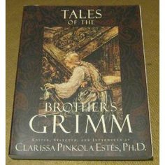 Tales of the Brothers Grimm with an awesome intro by Clarissa Pinkola Estes (author of Women Who Run With the Wolves).